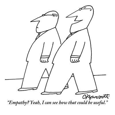 """""""Empathy? Yeah, I can see how that could be useful."""" - New Yorker Cartoon by Charles Barsotti"""