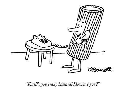 """""""Fusilli, you crazy bastard! How are you?"""" - New Yorker Cartoon"""