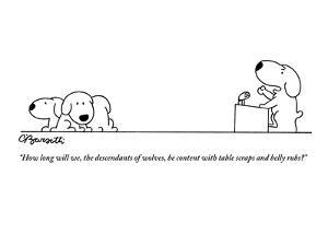 """How long will we, the descendants of wolves, be content with table scraps…"" - New Yorker Cartoon by Charles Barsotti"