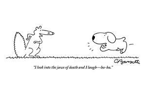 """""""I look into the jaws of death and I laugh?ha ha.""""  - New Yorker Cartoon by Charles Barsotti"""