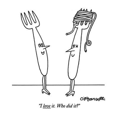 """I love it. Who did it?"" - New Yorker Cartoon by Charles Barsotti"