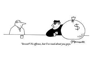 """""""Invest? No offense, but I've read about you guys."""" - New Yorker Cartoon by Charles Barsotti"""