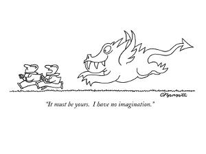 """""""It must be yours.  I have no imagination."""" - New Yorker Cartoon by Charles Barsotti"""