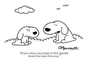 """""""It's just a theory, but perhaps it's their opposable thumbs that makes th…"""" - New Yorker Cartoon by Charles Barsotti"""
