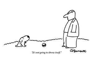 """""""It's not going to throw itself."""" - New Yorker Cartoon by Charles Barsotti"""