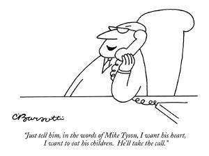 """""""Just tell him, in the words of Mike Tyson, I want his heart, I want to ea?"""" - New Yorker Cartoon by Charles Barsotti"""