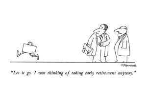 """""""Let it go.  I was thinking of taking early retirement anyway."""" - New Yorker Cartoon by Charles Barsotti"""