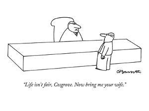 """""""Life isn't fair, Cosgrove. Now bring me your wife."""" - New Yorker Cartoon by Charles Barsotti"""