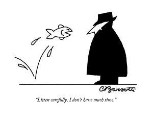 """""""Listen carefully, I don't have much time."""" - New Yorker Cartoon by Charles Barsotti"""