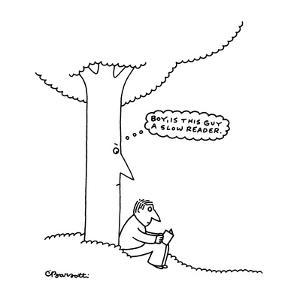 """Man reads by tree, tree is thinking,""""Boy is this guy a slow reader."""". - New Yorker Cartoon by Charles Barsotti"""