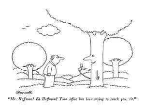 """""""Mr. Hoffman?  Ed Hoffman?  Your office has been trying to reach you,  sir…"""" - New Yorker Cartoon by Charles Barsotti"""