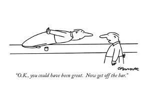 """""""O.K., you could have been great.  Now get off the bar."""" - New Yorker Cartoon by Charles Barsotti"""