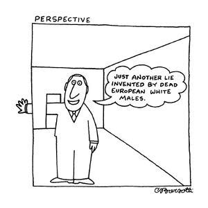 """Perspective: """"Just another lie invented by dead European white males."""" - New Yorker Cartoon by Charles Barsotti"""