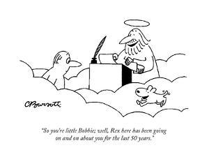 """So you're little Bobbie; well, Rex here has been going on and on about yo…"" - Cartoon by Charles Barsotti"