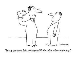 """""""Surely you can't hold me responsible for what others might say."""" - New Yorker Cartoon by Charles Barsotti"""