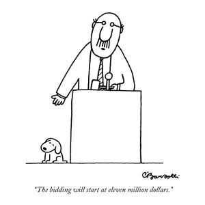 """""""The bidding will start at eleven million dollars."""" - New Yorker Cartoon by Charles Barsotti"""