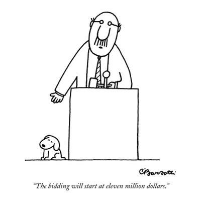 """The bidding will start at eleven million dollars."" - New Yorker Cartoon by Charles Barsotti"