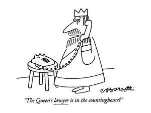 """""""The Queen's lawyer is in the countinghouse?"""" - New Yorker Cartoon by Charles Barsotti"""