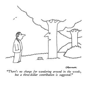 """""""There's no charge for wandering around in the woods, but a three-dollar c…"""" - New Yorker Cartoon by Charles Barsotti"""