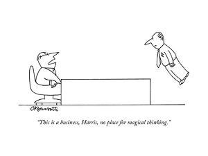 """""""This is a business, Harris, no place for magical thinking."""" - New Yorker Cartoon by Charles Barsotti"""