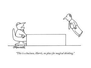 """This is a business, Harris, no place for magical thinking."" - New Yorker Cartoon by Charles Barsotti"