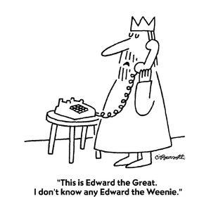 """This is Edward the Great. I don't know any Edward the Weenie."" - New Yorker Cartoon by Charles Barsotti"