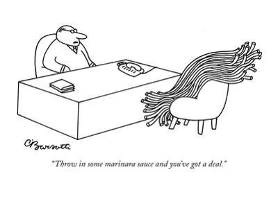 """""""Throw in some marinara sauce and you've got a deal."""" - New Yorker Cartoon by Charles Barsotti"""