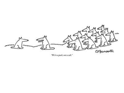 """""""We're a pack, not a cult."""" - New Yorker Cartoon by Charles Barsotti"""