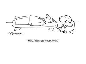 """Well, I think you're wonderful."" - New Yorker Cartoon by Charles Barsotti"