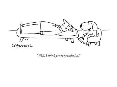 """Well, I think you're wonderful."" - New Yorker Cartoon"