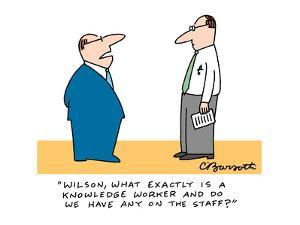 """""""Wilson, what exactly is a knowledge worker and do we have any on the staf…"""" - Cartoon by Charles Barsotti"""
