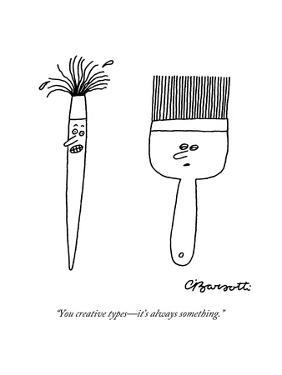 """""""You creative types?it's always something."""" - New Yorker Cartoon by Charles Barsotti"""