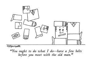 """""""You ought to do what I do?have a few belts before you meet with the old m? by Charles Barsotti"""