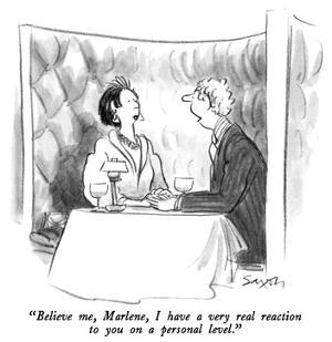 """""""Believe me, Marlene, I have a very real reaction to you on a personal lev…"""" - New Yorker Cartoon by Charles Saxon"""