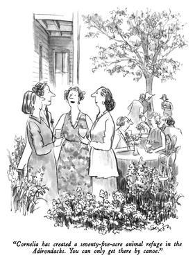 """Cornelia has created a seventy-five-acre animal refuge in the Adirondacks…"" - New Yorker Cartoon by Charles Saxon"