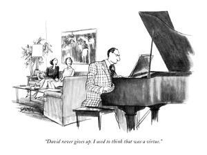"""""""David never gives up. I used to think that was a virtue."""" - New Yorker Cartoon by Charles Saxon"""