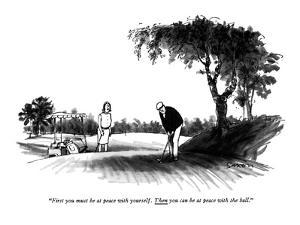 """""""First you must be at peace with yourself. Then you can be at peace with t?"""" - New Yorker Cartoon by Charles Saxon"""