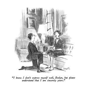 """""""I know I don't express myself well, Evelyn, but please understand that I ?"""" - New Yorker Cartoon by Charles Saxon"""