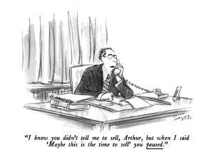 """""""I know you didn't tell me to sell, Arthur, but when I said 'Maybe this is?"""" - New Yorker Cartoon by Charles Saxon"""