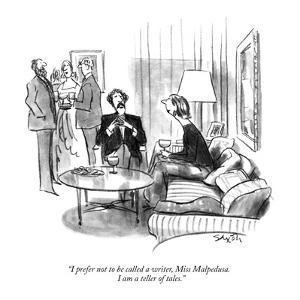 """""""I prefer not to be called a writer, Miss Malpedusa.  I am a teller of tales."""" - New Yorker Cartoon by Charles Saxon"""