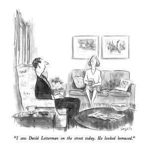 """""""I saw David Letterman on the street today.  He looked bemused."""" - New Yorker Cartoon by Charles Saxon"""