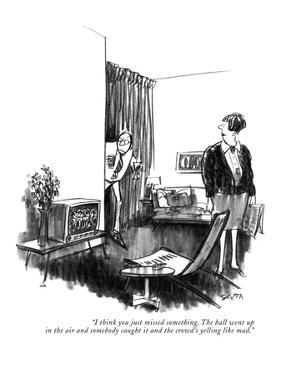 """""""I think you just missed something. The ball went up in the air and somebo?"""" - New Yorker Cartoon by Charles Saxon"""