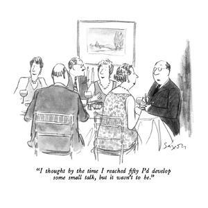 """""""I thought by the time I reached fifty I'd develop some small talk, but it?"""" - New Yorker Cartoon by Charles Saxon"""