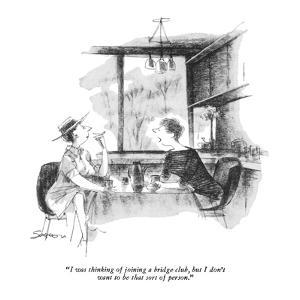 """""""I was thinking of joining a bridge club, but I don't want to be that sort?"""" - New Yorker Cartoon by Charles Saxon"""