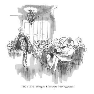 """It's a 'look,' all right. I just hope it isn't the look."" - New Yorker Cartoon by Charles Saxon"