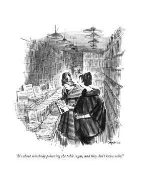 """""""It's about somebody poisoning the table sugar, and they don't know who!"""" - New Yorker Cartoon by Charles Saxon"""