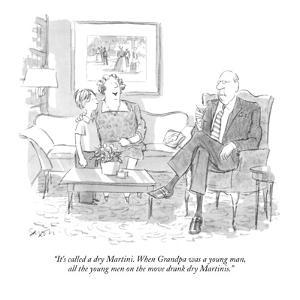 """""""It's called a dry Martini. When Grandpa was a young man, all the young me?"""" - New Yorker Cartoon by Charles Saxon"""