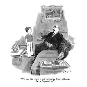 """""""It's true that more is not necessarily better, Edward, but it frequently is."""" - New Yorker Cartoon by Charles Saxon"""