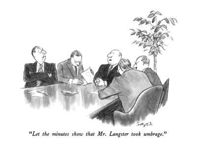 """Let the minutes show that Mr. Langster took umbrage."" - New Yorker Cartoon by Charles Saxon"