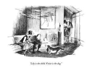 """""""Lily is the child. Violet is the dog."""" - New Yorker Cartoon by Charles Saxon"""
